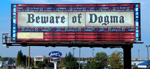 """The """"D"""" Word: Why Dogmas Matter"""